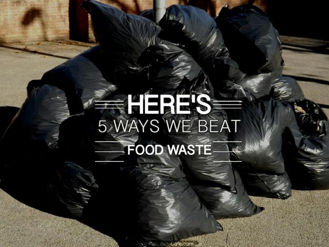 Here's 5 Ways We Beat Food Waste